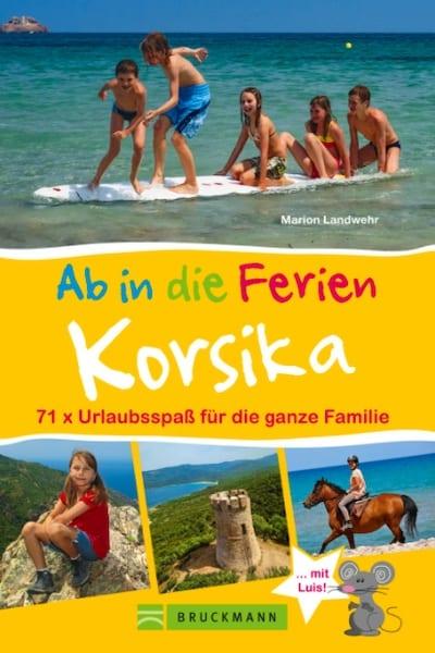 Bruckmann Reiseführer:  Ab in die Ferien: KORSIKA.  71x Urlaubsspaß für die ganze Familie.