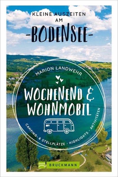 Wochenend und Wohnmobil. Kleine Auszeiten am Bodensee. Die besten Camping- und Stellplätze, alle Highlights und Aktivitäten. (Wochenend & Wohnmobil)