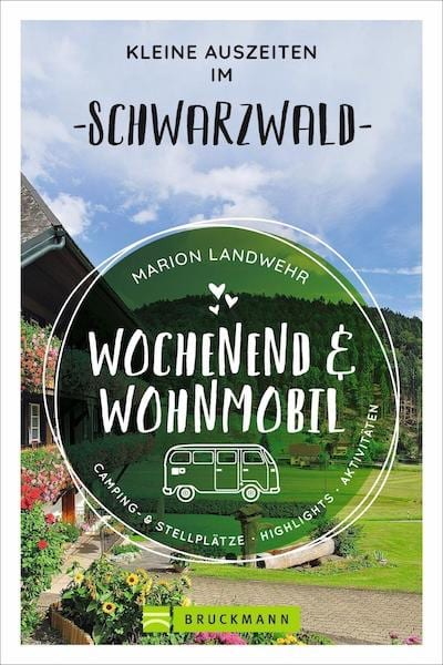 Wochenend und Wohnmobil. Kleine Auszeiten im Schwarzwald. Die besten Camping- und Stellplätze, alle Highlights und Aktivitäten für den Kurzurlaub. NEU 2021